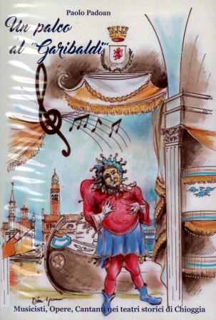 """Un palco al """"Garibaldi"""". Musicisti, Opere, Cantanti nei teatri storici di Chioggia"""