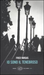 Io sono il tenebroso / Fred Vargas ; traduzione di Maurizia Balmelli