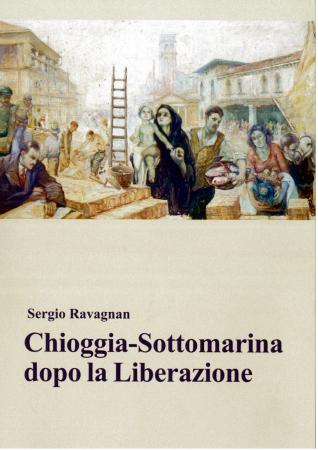 Chioggia-Sottomarina dopo la Liberazione/ Sergio Ravagnan