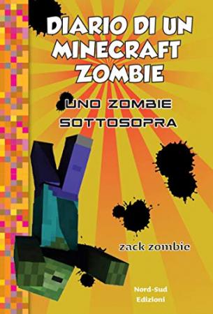 Diario di un Minecraft Zombie: Uno zombie sottosopra. [Libro 11]