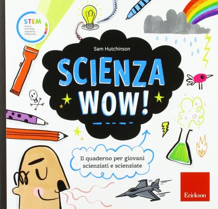 Scienza wow! [ Il quaderno per giovani scienziati e scienziate ]