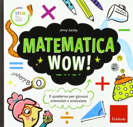 Matematica wow! [Il quaderno per giovani scienziati e scienziate]